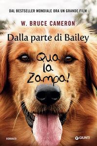Libro Dalla parte di Bailey. Qua la zampa! Bruce W. Cameron