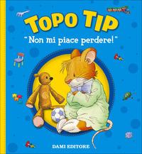Non mi piace perdere! Topo Tip - Casalis Anna Campanella Marco - wuz.it