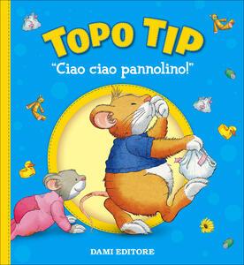 Ciao ciao pannolino topo tip ediz a colori anna for Topo tip giocattoli