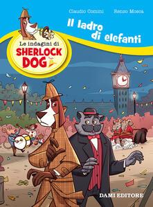 Capturtokyoedition.it Il ladro di elefanti. Le indagini di Sherlock Dog. Ediz. a colori Image