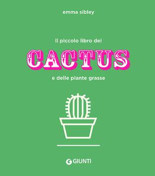 Il Piccolo Libro Dei Cactus E Delle Piante Grasse Ediz A Colori Emma Sibley Libro Giunti Editore Varia Ibs
