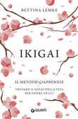 Libro Ikigai. Il metodo giapponese. Trovare il senso della vita per essere felici Bettina Lemke