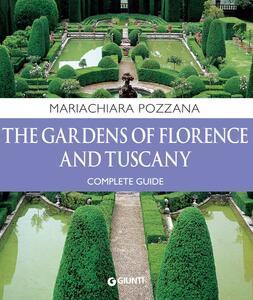 Thegardens of Florence and Tuscany. Complete guide