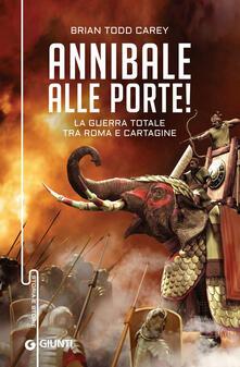 Annibale alle porte! La guerra totale tra Roma e Cartagine - Brian Todd Carey - copertina