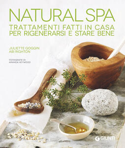 Natural Spa. Trattamenti fatti in casa per rigenerarsi e stare bene