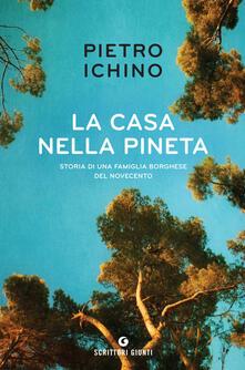 La casa nella pineta. Storia di una famiglia borghese del Novecento - Pietro Ichino - copertina