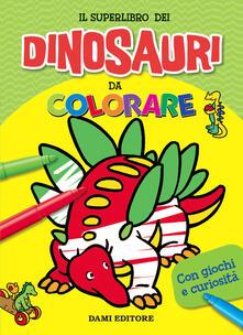 Il superlibro dei dinosauri da colorare. Ediz. a colori