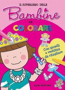 Antondemarirreguera.es Il superlibro delle bambine da colorare. Con gioielli e vestitini da ritagliare. Con Prodotti vari Image