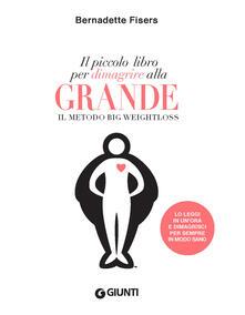 Il piccolo libro per dimagrire alla grande. Il metodo Big Weightloss.pdf
