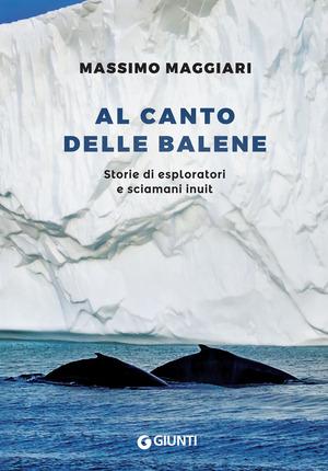 Al canto delle balene.  Storie di esploratori e sciamani inuit