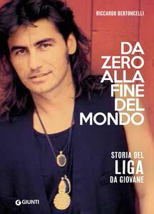 Libro Da zero alla fine mondo. Storia del Liga da giovane Riccardo Bertoncelli