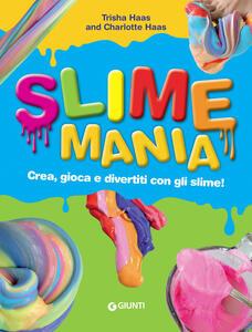 Slime mania. Crea, gioca e divertiti con gli slime!