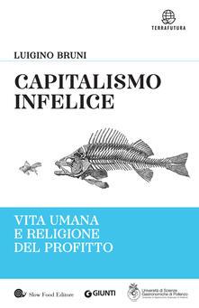 Capitalismo infelice. Vita umana e religione del profitto - Luigino Bruni - copertina