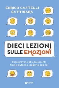 Dieci lezioni sulle emozioni. Cosa provano gli adolescenti. Come aiutarli a scoprirlo con noi - Castelli Gattinara Enrico - wuz.it