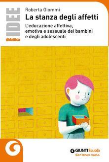 La stanza degli affetti. Leducazione affettiva, emotiva e sessuale dei bambini e degli adolescenti.pdf