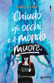 Chiudo gli occhi e il mondo muore - Francesca Zappia - copertina