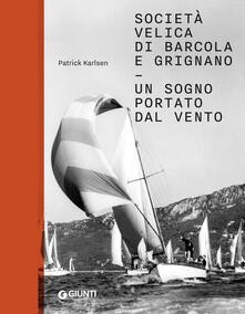 Società velica di Barcola e Grignano. Un sogno portato dal vento. Ediz. illustrata.pdf