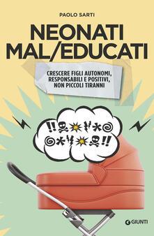 Neonati mal/educati. Crescere figli autonomi, responsabili e positivi, non piccoli tiranni - Paolo Sarti - copertina