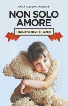 Non solo amore. I bisogni psicologici dei bambini - Anna Oliverio Ferraris - copertina