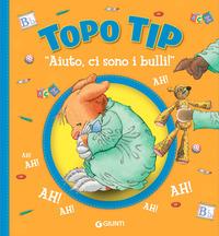«Aiuto, ci sono i bulli!» Topo Tip. Ediz. illustrata - Casalis Anna - wuz.it