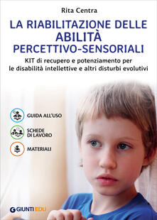 La riabilitazione delle abilità percettivo-sensoriali. Kit di recupero e potenziamento per le disabilità intellettive e altri disturbi evolutivi.pdf