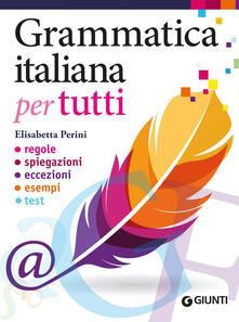Grammatica italiana per tutti. Regole, spiegazioni, eccezioni, esempi, test - Elisabetta Perini - ebook