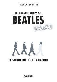 Il Il libro (più) bianco dei Beatles. La storia e le storie di tutte le canzoni - Zanetti Franco - wuz.it