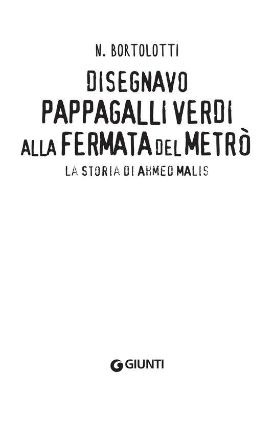 Disegnavo pappagalli verdi alla fermata del metrò. La storia di Ahmed Malis - N. Bortolotti - 4