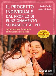 Libro Il progetto individuale dal profilo di funzionamento su base ICF al PEI. Le innovazioni in materia di inclusione scolastica. Con Contenuto digitale per download e accesso on line Marco De Caris Lucio Cottini