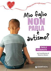 Libro Mio figlio non parla è autismo? Paolo Moderato