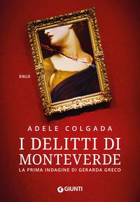 I I delitti di Monteverde. La prima indagine di Gerarda Greco - Colgada Adele - wuz.it