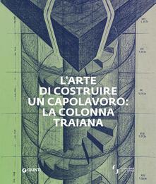 L' arte di costruire un capolavoro: la colonna Traiana - copertina