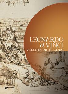 Leonardo a Vinci. Alle origini del genio - copertina