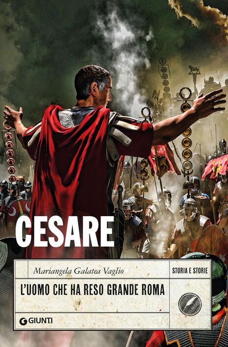 Cesare. L'uomo che ha reso grande Roma - Mariangela Galatea Vaglio - copertina