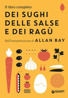 Il libro completo dei sughi, delle salse e dei ragù. Nellinterpretazione di Allan Bay.pdf