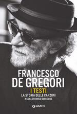 Francesco De Gregori. I testi. La storia delle canzoni