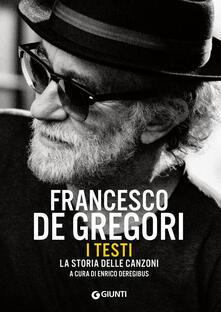 Francesco De Gregori. I testi. La storia delle canzoni - Enrico Deregibus - ebook