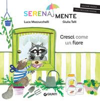 Cresci come un fiore. SerenaMente. Ediz. a colori - Mazzucchelli Luca - wuz.it