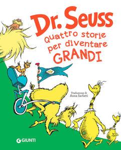 Libro Seuss. Quattro storie per diventare grandi Dr. Seuss