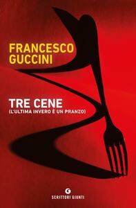 Libro Tre cene (l'ultima invero è un pranzo) Francesco Guccini
