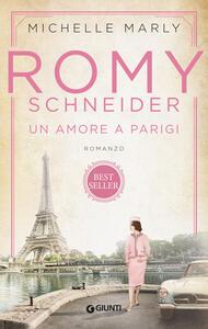 Libro Romy Schneider. Un amore a Parigi Michelle Marly