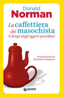 La caffettiera del masochista. Il design degli oggetti quotidiani.pdf