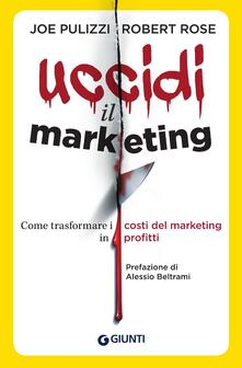 Premioquesti.it Uccidi il marketing. Come trasformare i costi del marketing in profitti Image