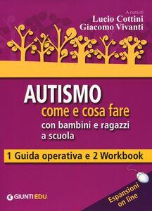 Libro Autismo come e cosa fare con bambini e ragazzi a scuola. 1 Guida operativa e 2 Workbook. Con aggiornamento online  0