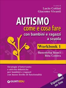 Libro Autismo come e cosa fare con bambini e ragazzi a scuola. 1 Guida operativa e 2 Workbook. Con aggiornamento online  2