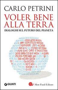 Libro Voler bene alla terra. Dialoghi sul futuro del pianeta Carlo Petrini