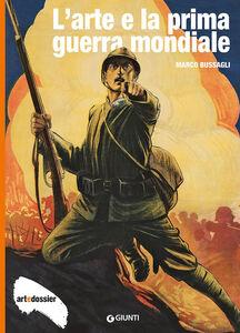 Libro L' arte e la Prima Guerra Mondiale. Ediz. illustrata Marco Bussagli