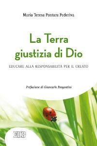 Libro La Terra giustizia di Dio. Educare alla responsabilità per il creato M. Teresa Pontara Pederiva