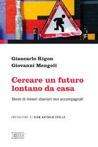 Foto Cover di Cercare un futuro lontano da casa. Storie di minori stranieri non accompagnati, Libro di Giancarlo Rigon,Giovanni Mengoli, edito da EDB
