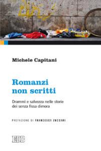 Libro Romanzi non scritti. Drammi e salvezza nelle storie dei senza fissa dimora Michele Capitani